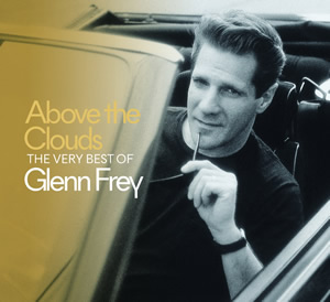 Glenn Frey: Above The Clouds: The Very Best Of Glenn Frey